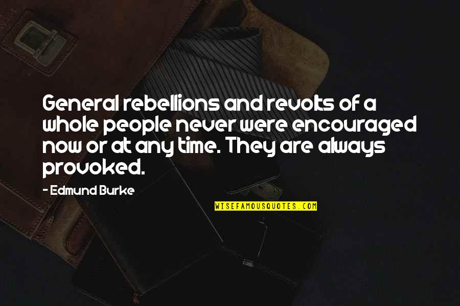 Democracy Now Quotes By Edmund Burke: General rebellions and revolts of a whole people