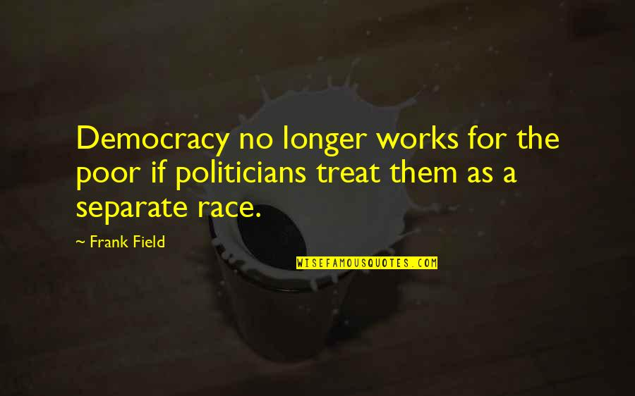 Democracy Now Quotes By Frank Field: Democracy no longer works for the poor if