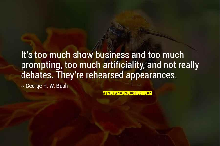 Democracy Now Quotes By George H. W. Bush: It's too much show business and too much