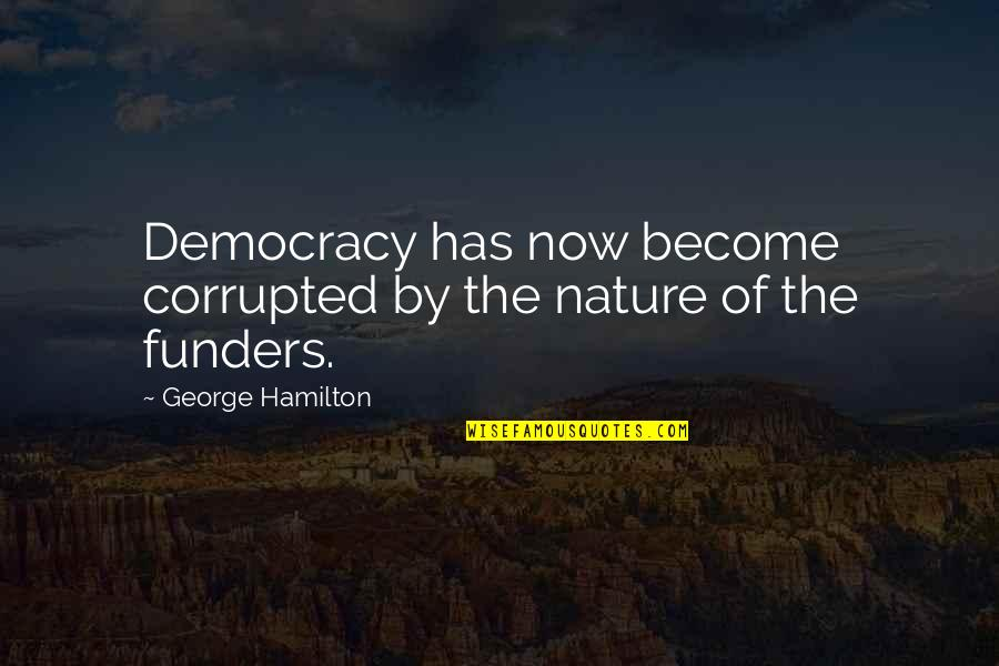 Democracy Now Quotes By George Hamilton: Democracy has now become corrupted by the nature