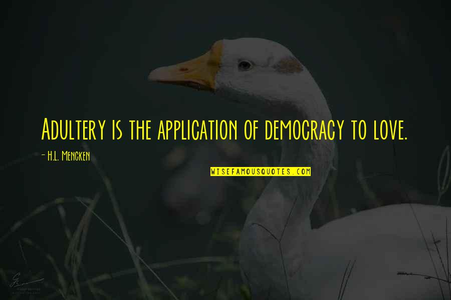 Democracy Now Quotes By H.L. Mencken: Adultery is the application of democracy to love.
