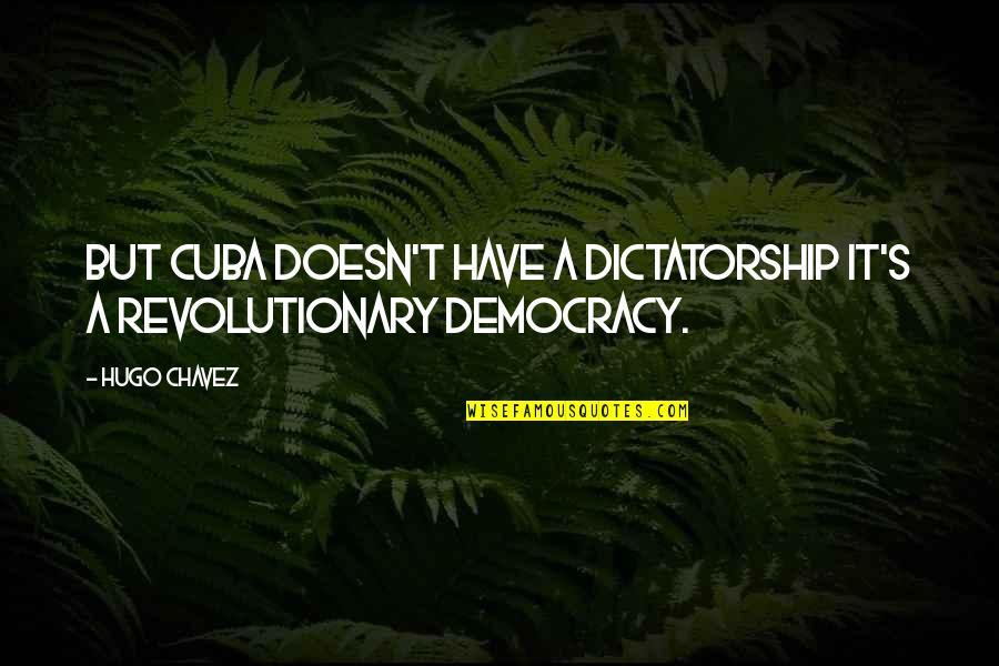 Democracy Now Quotes By Hugo Chavez: But Cuba doesn't have a dictatorship it's a