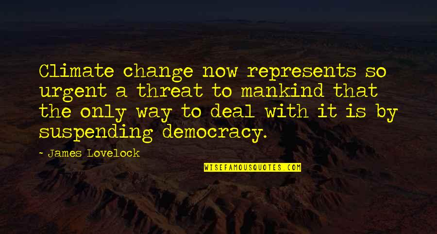 Democracy Now Quotes By James Lovelock: Climate change now represents so urgent a threat