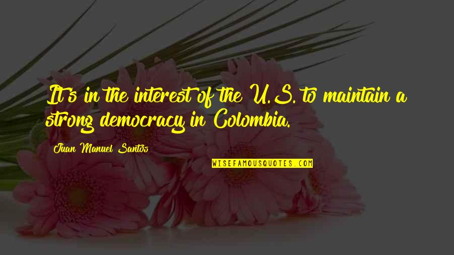 Democracy Now Quotes By Juan Manuel Santos: It's in the interest of the U.S. to