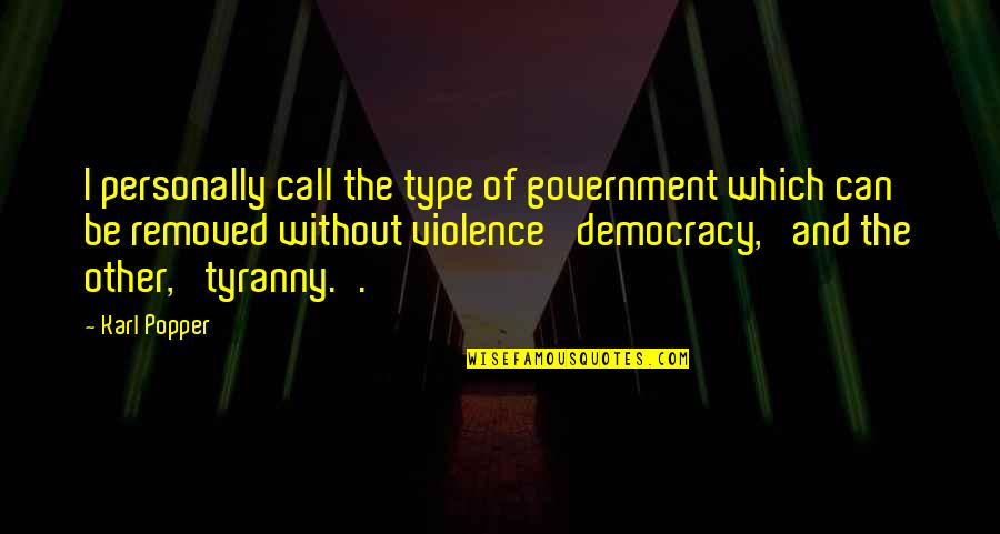 Democracy Now Quotes By Karl Popper: I personally call the type of government which