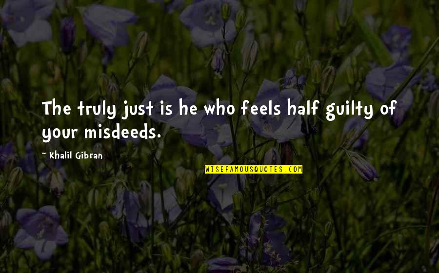 Democracy Now Quotes By Khalil Gibran: The truly just is he who feels half