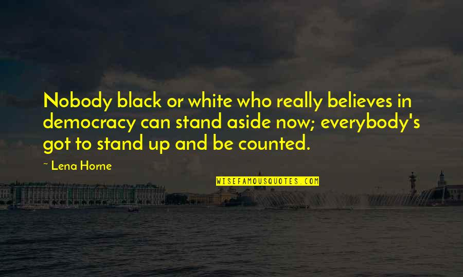 Democracy Now Quotes By Lena Horne: Nobody black or white who really believes in