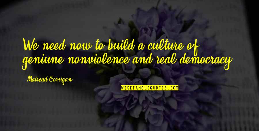 Democracy Now Quotes By Mairead Corrigan: We need now to build a culture of