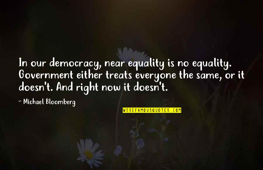 Democracy Now Quotes By Michael Bloomberg: In our democracy, near equality is no equality.