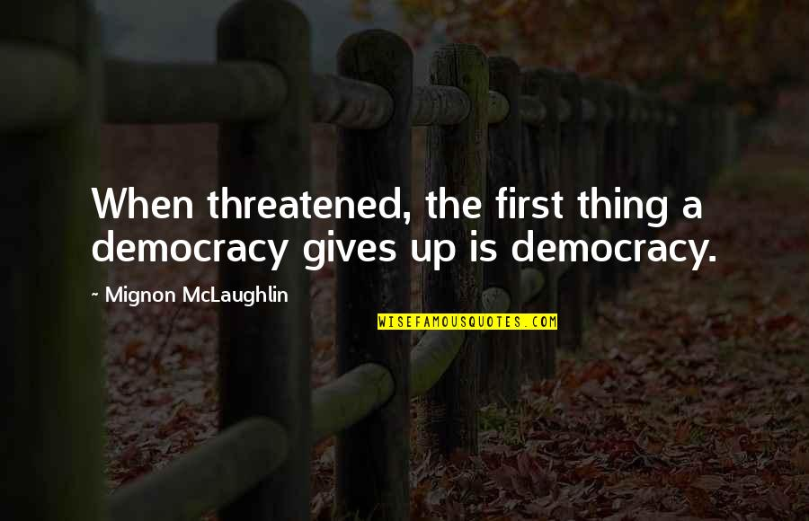 Democracy Now Quotes By Mignon McLaughlin: When threatened, the first thing a democracy gives