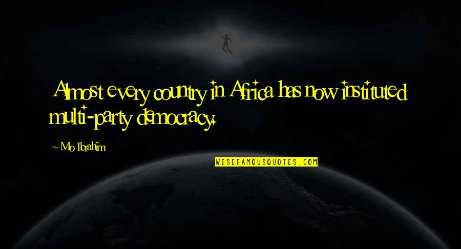 Democracy Now Quotes By Mo Ibrahim: Almost every country in Africa has now instituted