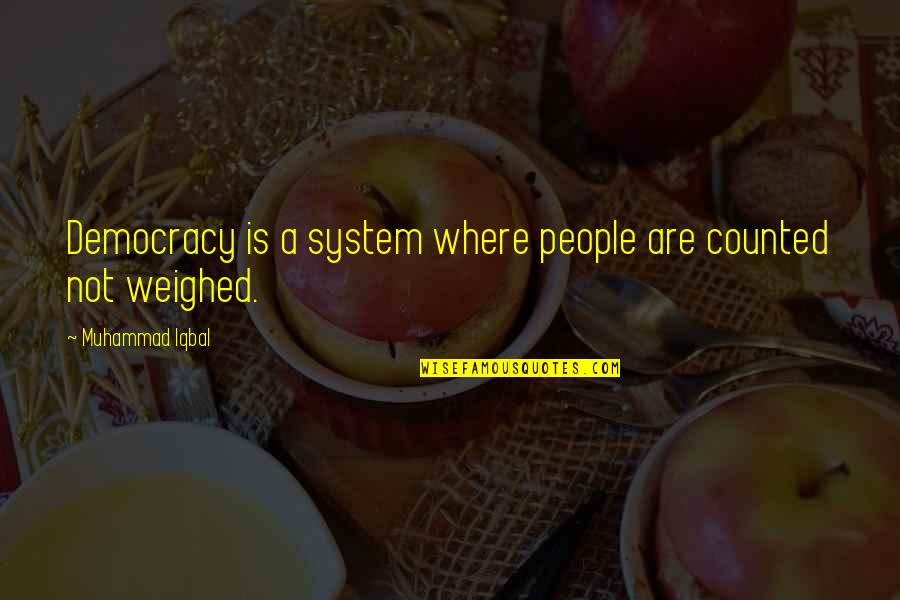 Democracy Now Quotes By Muhammad Iqbal: Democracy is a system where people are counted