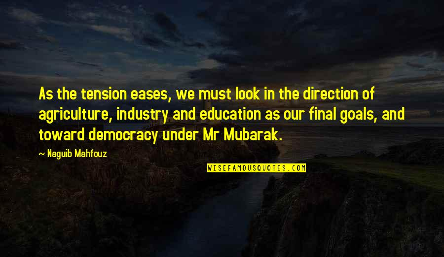 Democracy Now Quotes By Naguib Mahfouz: As the tension eases, we must look in
