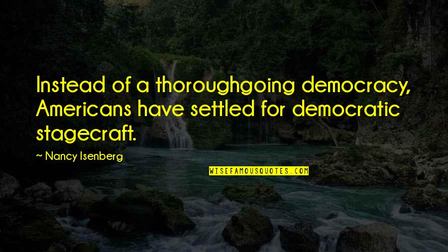 Democracy Now Quotes By Nancy Isenberg: Instead of a thoroughgoing democracy, Americans have settled