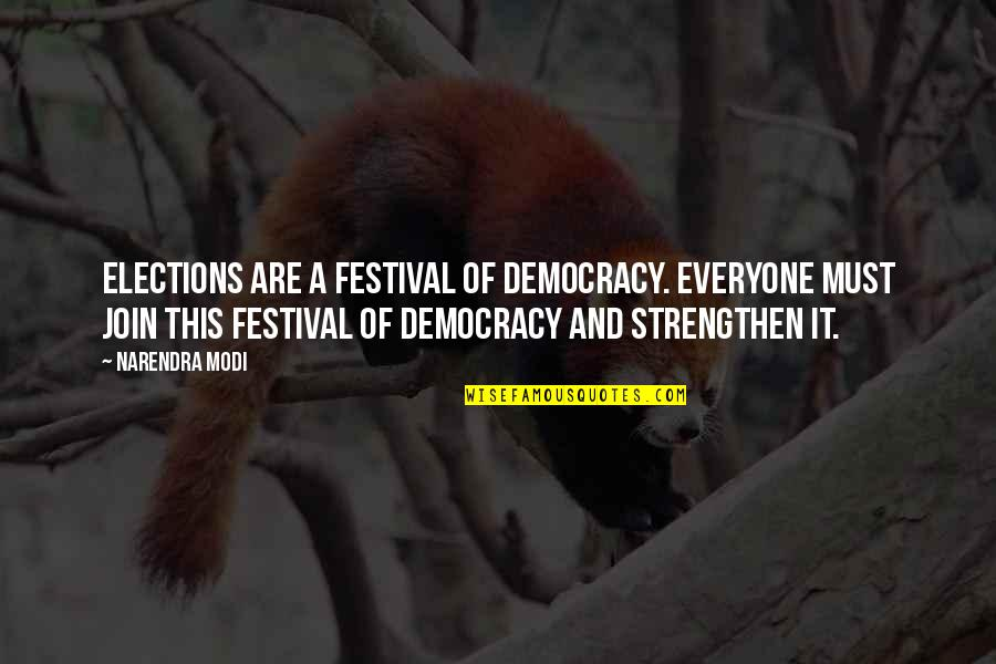 Democracy Now Quotes By Narendra Modi: Elections are a festival of democracy. Everyone must
