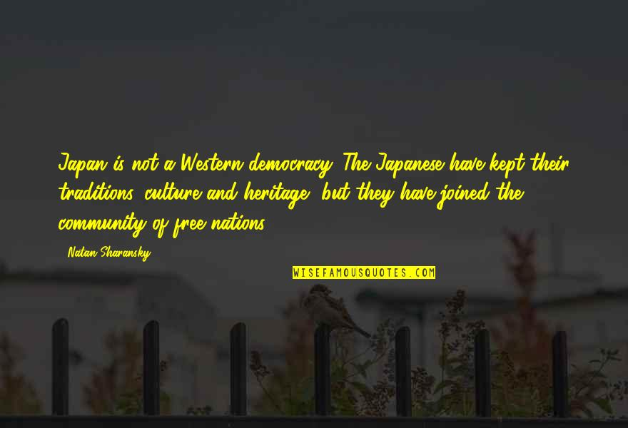 Democracy Now Quotes By Natan Sharansky: Japan is not a Western democracy. The Japanese