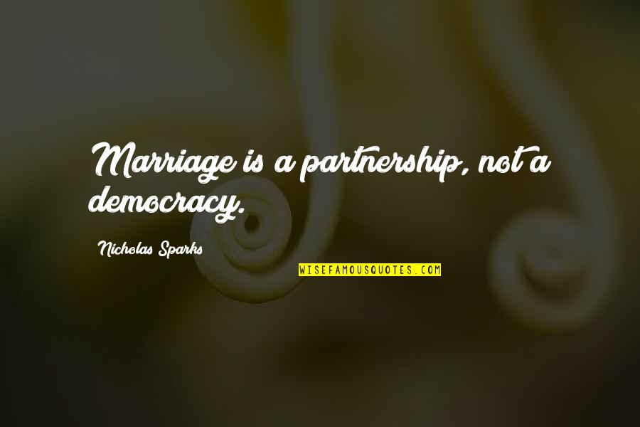 Democracy Now Quotes By Nicholas Sparks: Marriage is a partnership, not a democracy.