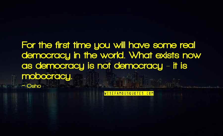 Democracy Now Quotes By Osho: For the first time you will have some