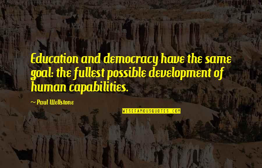 Democracy Now Quotes By Paul Wellstone: Education and democracy have the same goal: the
