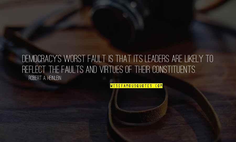 Democracy Now Quotes By Robert A. Heinlein: Democracy's worst fault is that its leaders are