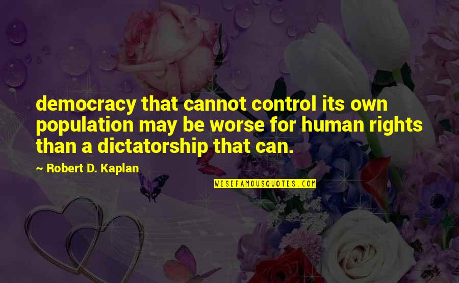Democracy Now Quotes By Robert D. Kaplan: democracy that cannot control its own population may