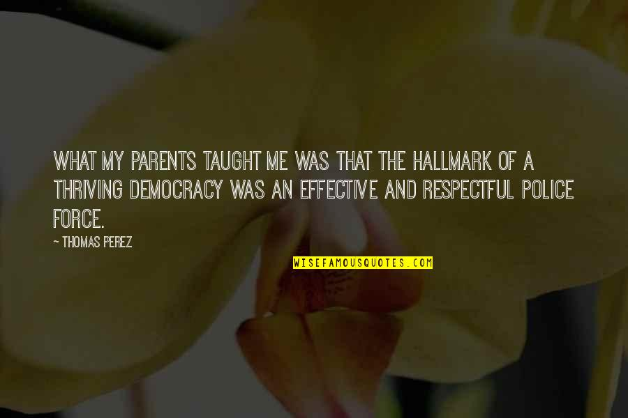 Democracy Now Quotes By Thomas Perez: What my parents taught me was that the