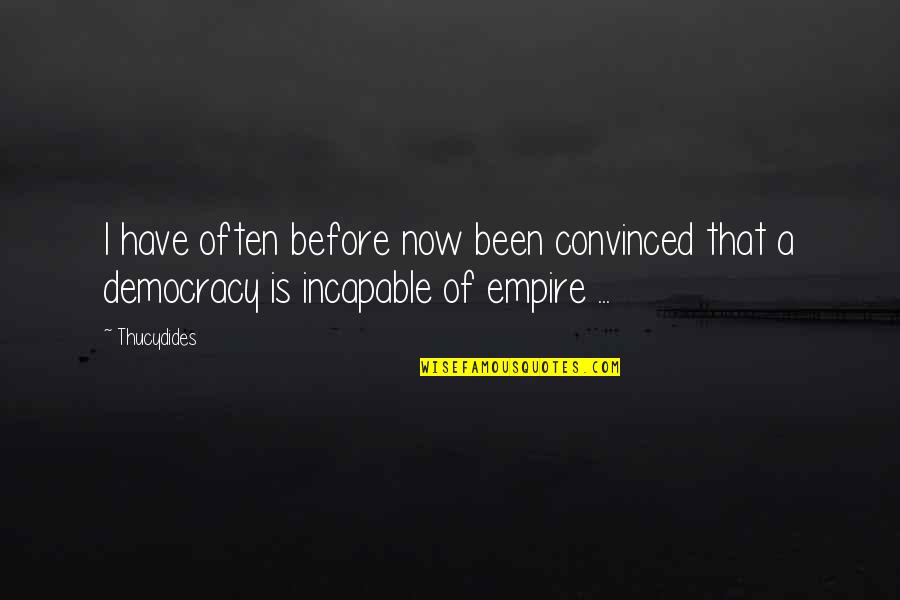 Democracy Now Quotes By Thucydides: I have often before now been convinced that