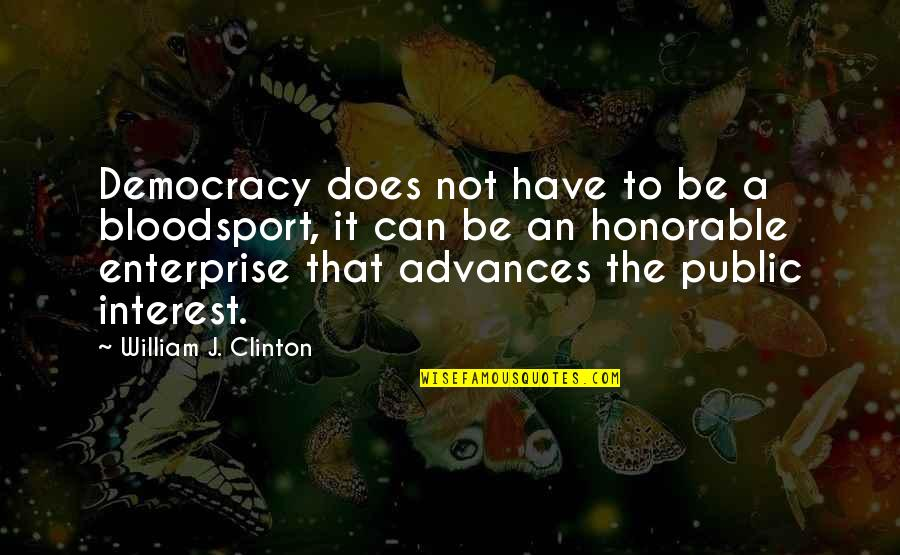 Democracy Now Quotes By William J. Clinton: Democracy does not have to be a bloodsport,