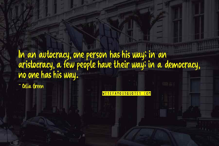 Democracy Vs Autocracy Quotes By Celia Green: In an autocracy, one person has his way;