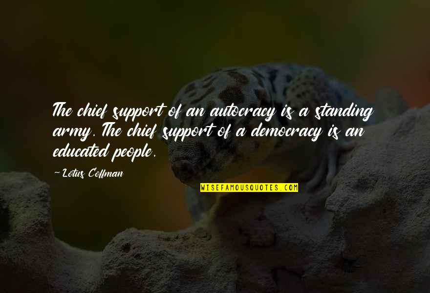 Democracy Vs Autocracy Quotes By Lotus Coffman: The chief support of an autocracy is a