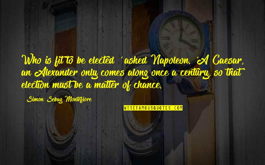 Democracy Vs Autocracy Quotes By Simon Sebag Montefiore: Who is fit to be elected?' asked Napoleon.