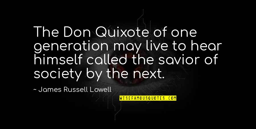 Democratic Vistas Quotes By James Russell Lowell: The Don Quixote of one generation may live
