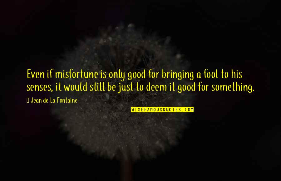 Democratic Vistas Quotes By Jean De La Fontaine: Even if misfortune is only good for bringing