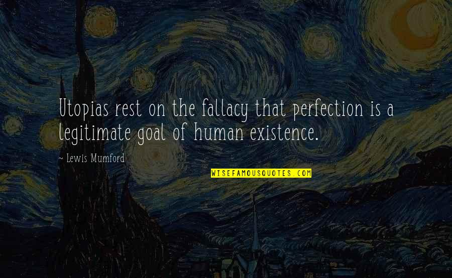 Democratic Vistas Quotes By Lewis Mumford: Utopias rest on the fallacy that perfection is