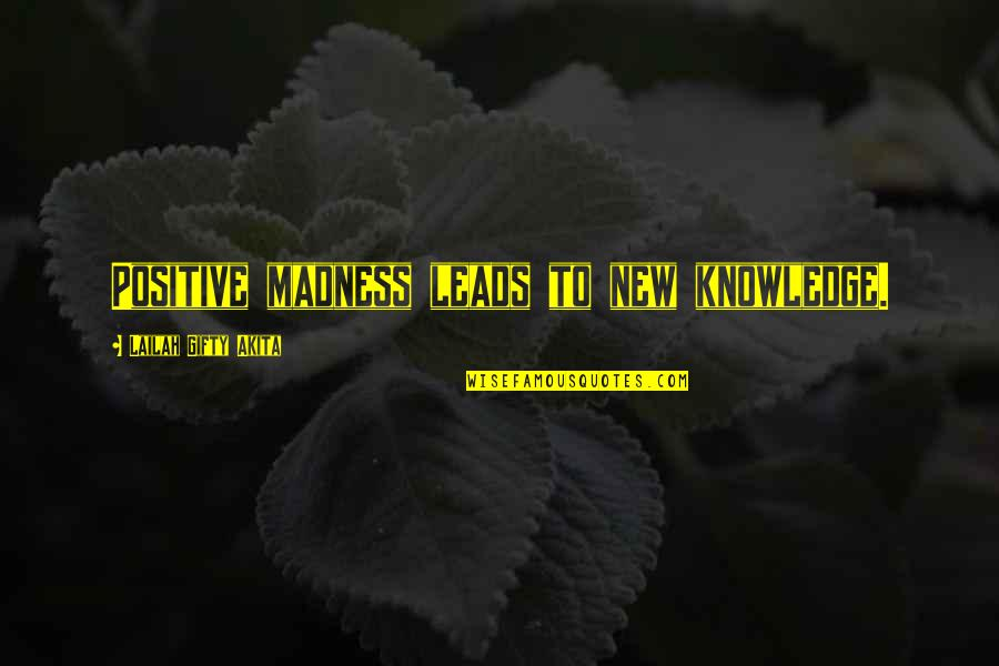 Democrats Iraq War Quotes By Lailah Gifty Akita: Positive madness leads to new knowledge.