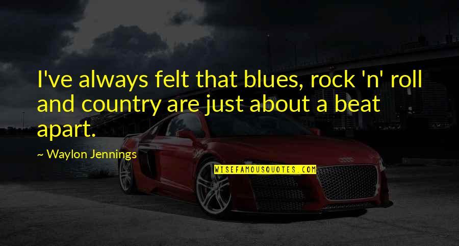 Democrats Iraq War Quotes By Waylon Jennings: I've always felt that blues, rock 'n' roll