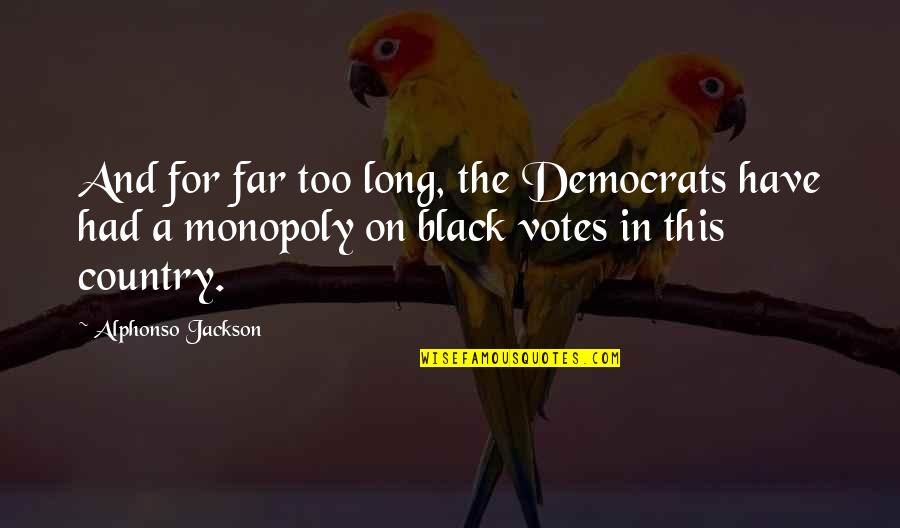 Democrats Quotes By Alphonso Jackson: And for far too long, the Democrats have