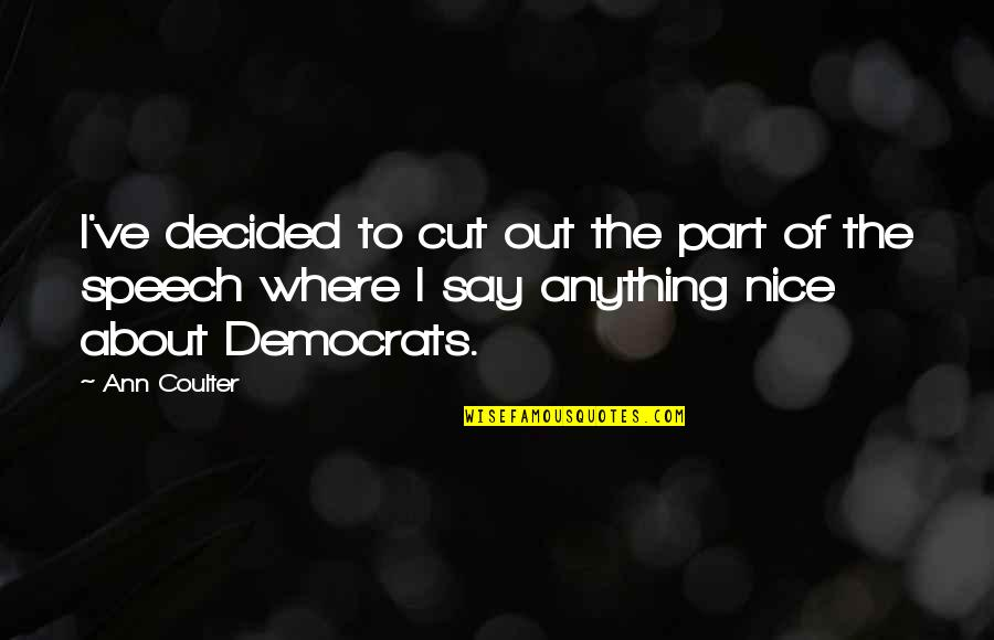 Democrats Quotes By Ann Coulter: I've decided to cut out the part of