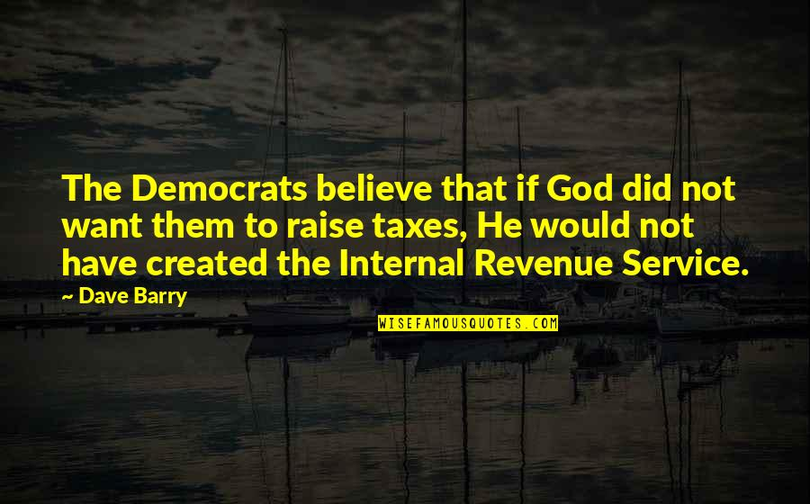 Democrats Quotes By Dave Barry: The Democrats believe that if God did not