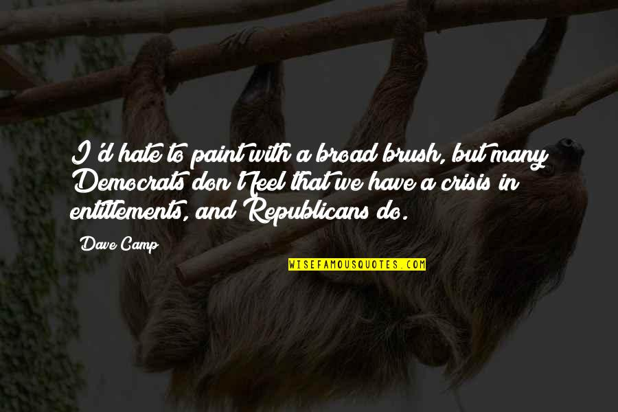 Democrats Quotes By Dave Camp: I'd hate to paint with a broad brush,
