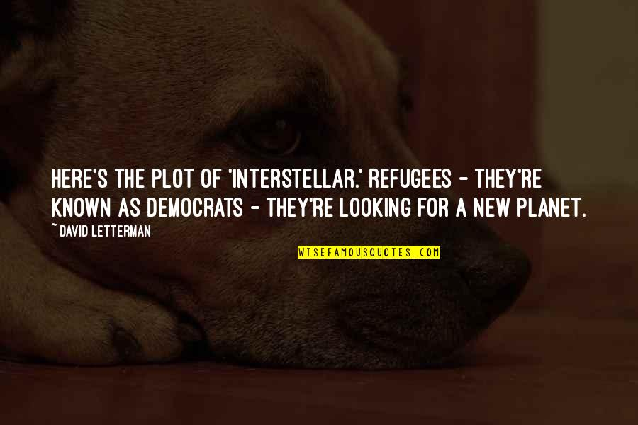 Democrats Quotes By David Letterman: Here's the plot of 'Interstellar.' Refugees - they're