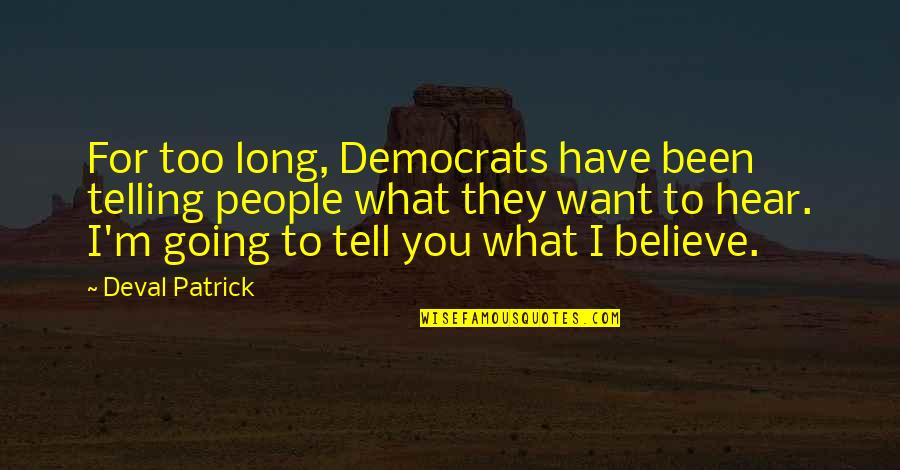 Democrats Quotes By Deval Patrick: For too long, Democrats have been telling people