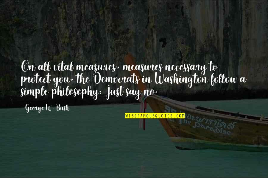 Democrats Quotes By George W. Bush: On all vital measures, measures necessary to protect