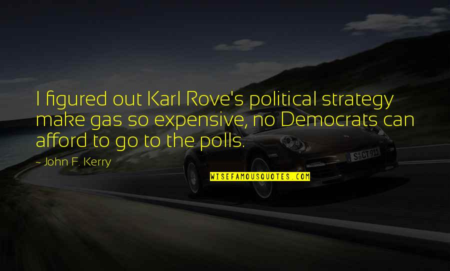 Democrats Quotes By John F. Kerry: I figured out Karl Rove's political strategy make