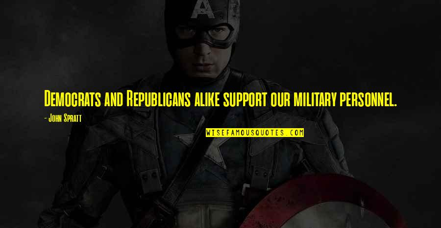 Democrats Quotes By John Spratt: Democrats and Republicans alike support our military personnel.
