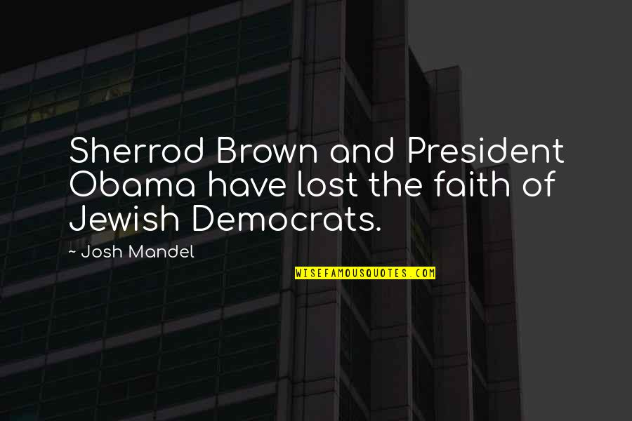 Democrats Quotes By Josh Mandel: Sherrod Brown and President Obama have lost the