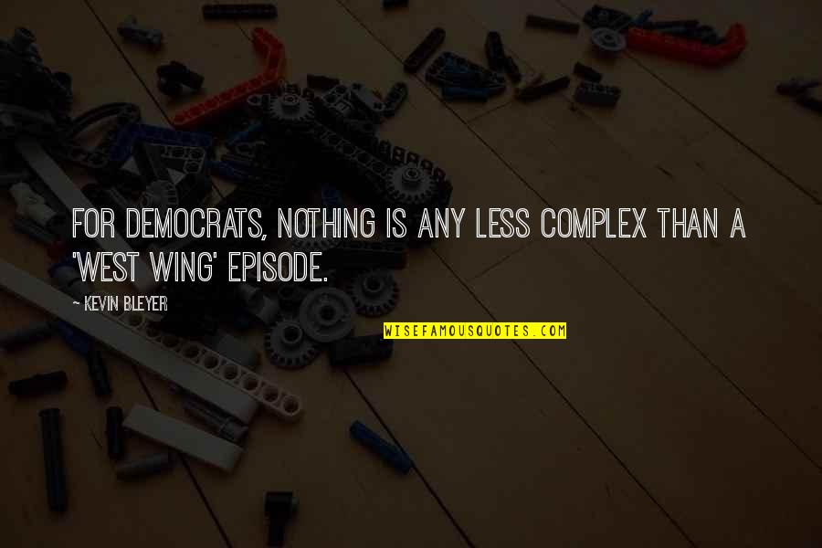 Democrats Quotes By Kevin Bleyer: For Democrats, nothing is any less complex than