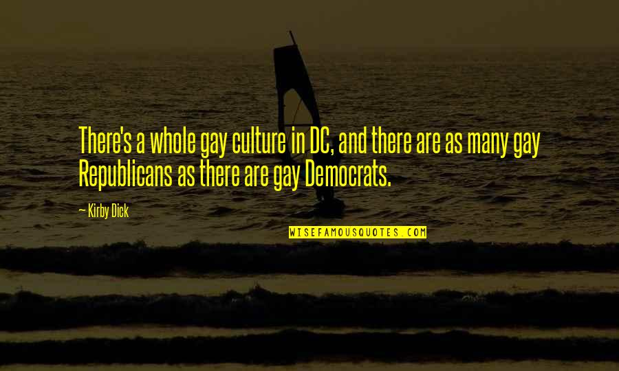 Democrats Quotes By Kirby Dick: There's a whole gay culture in DC, and