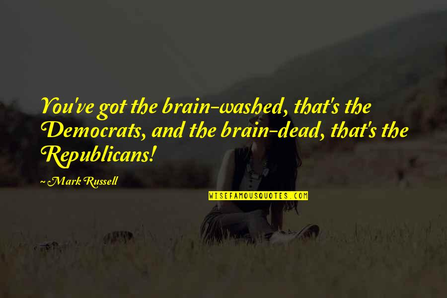 Democrats Quotes By Mark Russell: You've got the brain-washed, that's the Democrats, and