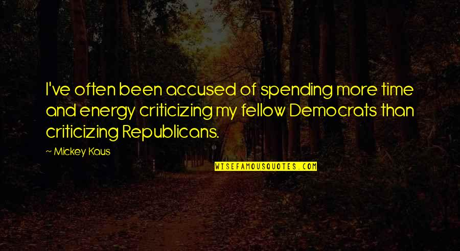Democrats Quotes By Mickey Kaus: I've often been accused of spending more time